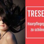 Beste Produkte für Ihre Haare – Tresemme